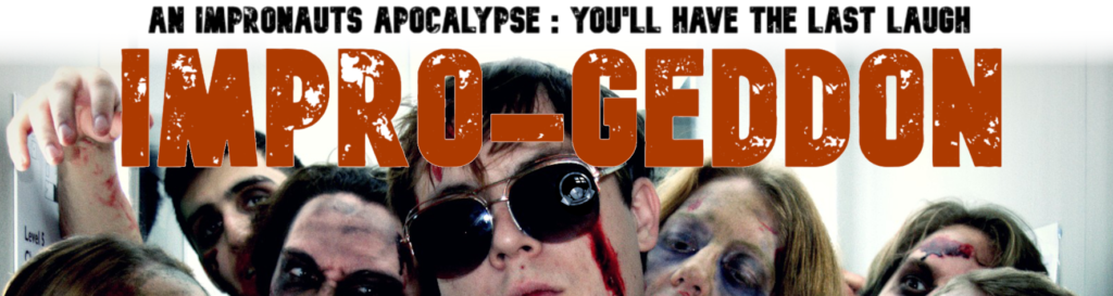 An Impronauts Apocalypse : You'll have the last laugh Impro-geddon  Image shows zombies